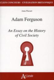 Adam Ferguson, an essay on the history of civil society  - Anna Plassart