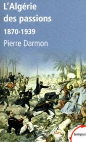 L'Algérie des passions ; 1870-1939 - Couverture - Format classique