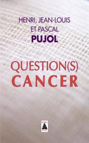 Vente livre :  Question(s) cancer  - Henri Pujol - Jean-Louis Pujol - Pascal Pujol
