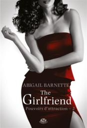 Vente livre :  Pouvoirs d'attraction t.2 ; the girlfriend  - Abigail Barnette