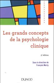 Les grands concepts de la psychologie clinique (3e édition)  - Francois Marty