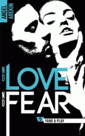 Vente livre :  No love no fear T.3 ; Yano & Play  - Angel Arekin