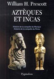 Aztèques et Incas ; histoire de la conquête du Mexique, histoire de la conquête du Pérou - Couverture - Format classique