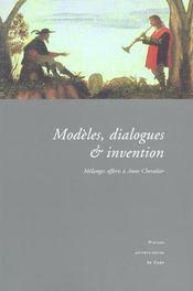 Modeles, Dialogues Et Invention. Melanges Offerts A Anne Chevalier - Intérieur - Format classique