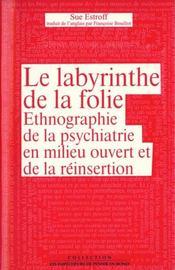 Le Labyrinthe De La Folie. Ethnographie De La Psychiatrie En Milieu Ouvert Et De La Reinsertion - Intérieur - Format classique