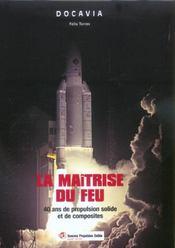 La Maitrise Du Feu ; 40 Ans De Propulsion Solide Et De Composites - Intérieur - Format classique