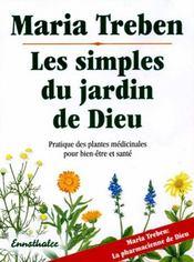 Les simples du jardin de dieu ; pratique des plantes médicinales pour le bien-être et santé - Intérieur - Format classique