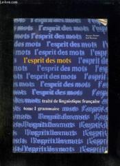 L Esprit Des Mots. Traite De Linguistique Francaise Tome1: Grammaire. - Couverture - Format classique