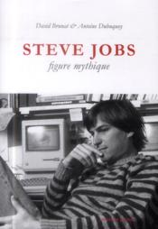 Vente livre :  Steve Jobs, figure mythique  - David Brunat - Antoine Dubuquoy