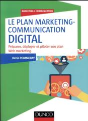 Vente livre :  Construire un plan marketing et communication digital efficace  - Denis Pommeray