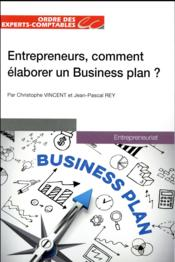 Vente  Entrepreneurs, comment élaborer un business plan ?  - Vincent Christophe - Vincent/Rey - Christophe Vincent - Jean-Pascal Rey