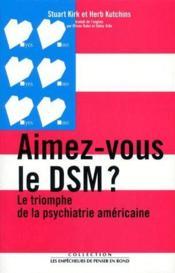 Aimez-vous le dsm ? le triomphe de la psychiatrie americaine - Couverture - Format classique