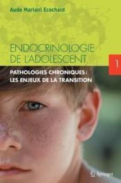 Endocrinologie de l'adolescent t.1 ; pathologies endocriniennes chroniques ; les enjeux de la transition - Couverture - Format classique