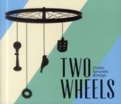Vente livre :  Two wheels ; chains, sprockets et design  - Collectif