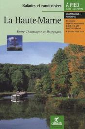Balades Et Randonnees ; La Haute-Marne ; Entre Champagne Et Bourgogne - Couverture - Format classique