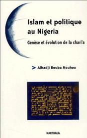 Islam et politique au Nigeria ; genèse et évolution de la chari'a - Couverture - Format classique