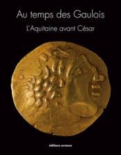 Au temps des Gaulois ; l'Aquitaine avant Cesar - Couverture - Format classique