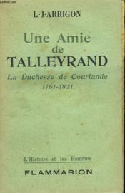 Une Amie De Talleyrand. La Duchesse De Coulande 1761-1821. - Couverture - Format classique
