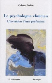 Vente  Le psychologue clinicien ; l'invention d'une profession  - Colette Duflot