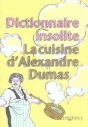 Dictionnaire insolite ; la cuisine d'alexandre dumas - Couverture - Format classique