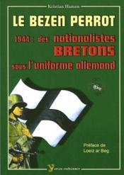 Le bezen perrot ; 1944 : des nationalistes bretons sous l'uniforme allemand - Couverture - Format classique