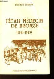 J'Etais Medecin De Brousse 1941-1943 - Couverture - Format classique