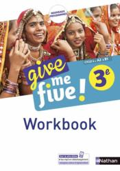 Vente livre :  Give me five ! ; anglais ; 3e ; workbook (édition 2017)  - Collectif - M Brusson - H Hadrian - Helene Adrian - Michel Brusson