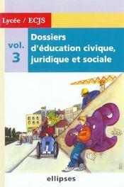 Dossiers D'Education Civique Juridique Et Sociale Vol.3 Lycee / Ecjs - Intérieur - Format classique
