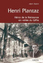 Henri Plantaz ; héros de la Résistance en vallée du Giffre - Couverture - Format classique