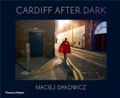Maciej Dakowicz Cardiff After Dark /Anglais - Couverture - Format classique