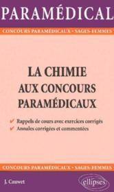 La Chimie Aux Concours Paramedicaux Rappels De Cours Avec Exercices Corriges Annales Corriges - Couverture - Format classique