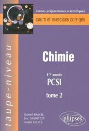 Chimie ; 1ère année PCSI ; classes préparatoires scientifiques ; cours et exercices corrigés t.2 - Couverture - Format classique