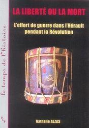 La liberté ou la mort ; l'effort de guerre dans l'Hérault pendant la Révolution - Intérieur - Format classique
