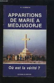 Apparitions De Marie A Medjugorje. Ou Est La Verite ? - Couverture - Format classique