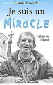 Je suis un miracle ; libéré de l'alcool - Couverture - Format classique