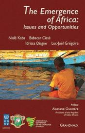Vente livre :  The emergence of Africa : issues and opportunities  - Collectif - Luc-Joel Gregoire - Idrissa Diagne - Babacar Cisse - Kaba Niale