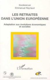 Les Retraites Dans L'Union Europeenne ; Adaptation Aux Evolutions Economiques Et Sociales - Couverture - Format classique