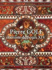 Pierre Gole, ébeniste de Louis XIV - Intérieur - Format classique