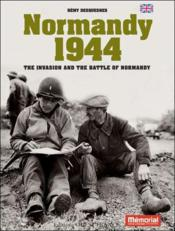 Vente livre :  Normandie 1944 ; the invasion and the battle of Normandy  - Remy Desquesnes