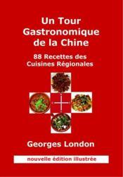 Un tour gastronomique de la Chine ; 88 recettes des cuisines régionales (2e édition) - Couverture - Format classique