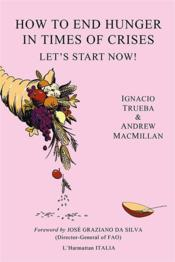 Vente livre :  How to end hunger in times of crises ; let's start now !  - Collectif
