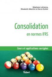 Vente  Consolidation en normes IFRS ; cours et applications corrigés  - Elisabeth Albertini - Stephane Lefrancq - Herve Kohler