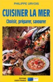 Cuisiner la mer ; choisir, préparer, savourer - Couverture - Format classique