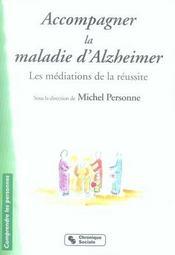Accompagner la maladie d'alzheimer ; les médiations de la réussite - Intérieur - Format classique