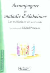 Accompagner la maladie d'alzheimer ; les médiations de la réussite - Couverture - Format classique