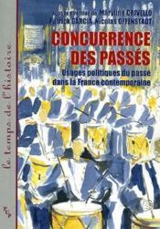 Concurrence des passés ; usages politiques du passé dans la France contemporaine - Couverture - Format classique