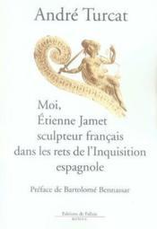Moi, étienne jamet sculpteur français dans les rets de l'inquisition espagnole - Couverture - Format classique