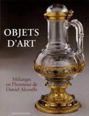Objets d'art ; mélanges en l'honneur de Daniel Alcouffe - Couverture - Format classique