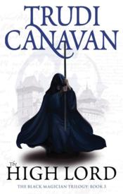 Vente livre :  High Lord ; The Black Magician Trilogy: Book 3  - Trudi Canavan