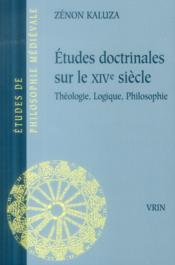 Études doctrinales sur le XIVe siècle ; théologie, logique, philosophie - Couverture - Format classique
